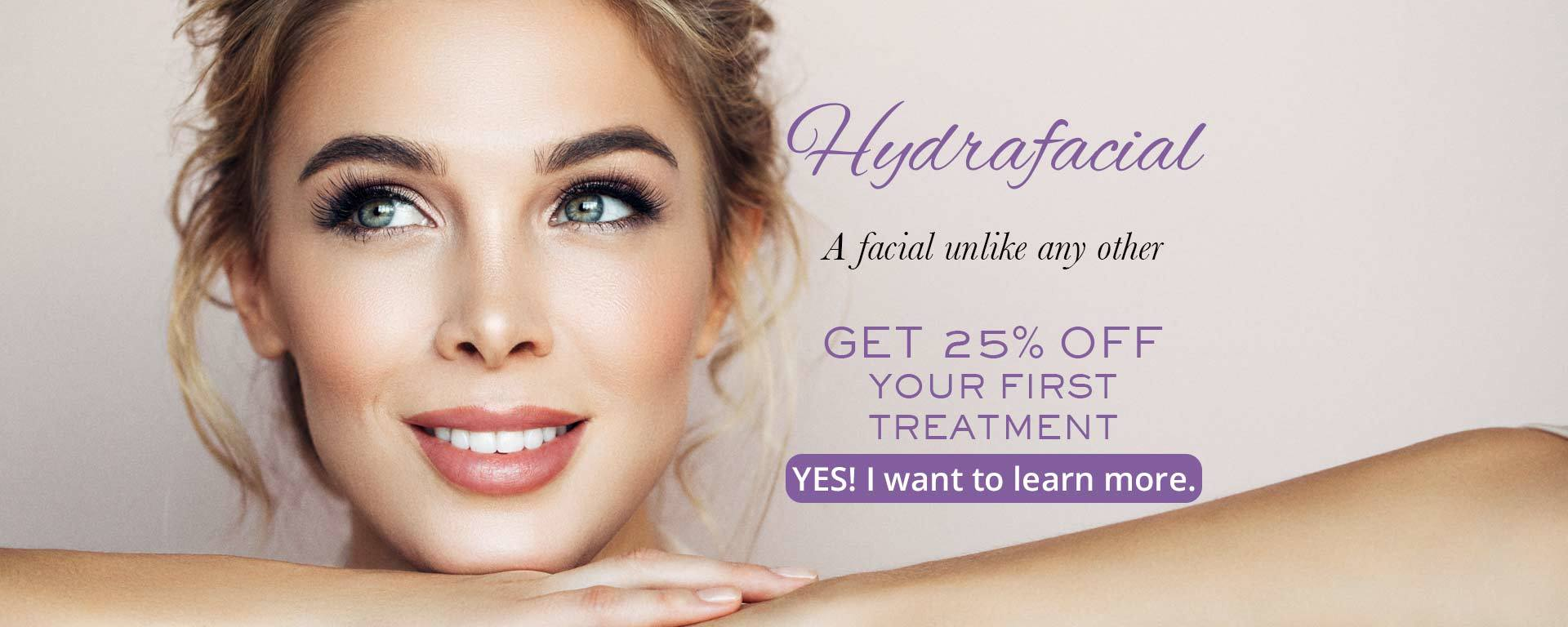 Hydrafacial. A facial unlike any other. Get 25% OFF Your first treatment.